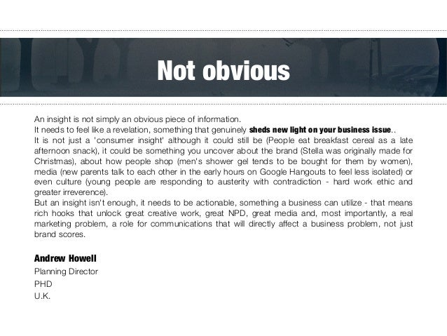 """An insight is not simply an obvious piece of information. """" It needs to feel like a revelation, something that genuinely s..."""