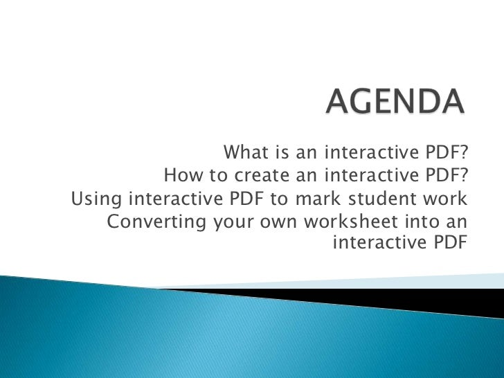 AGENDA<br />	What is an interactive PDF?<br />How to create an interactive PDF?<br />Using interactive PDF to mark student...