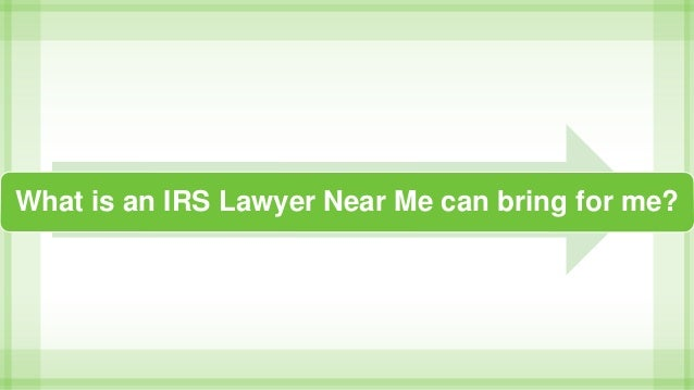 What is an IRS Lawyer Near Me can bring for me?