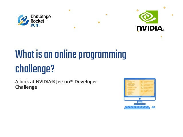 Whatisanonlineprogramming challenge? A look at NVIDIA® Jetson™ Developer Challenge