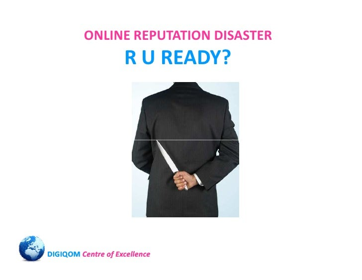 ONLINE REPUTATION DISASTER                     R U READY?     DIGIQOM Centre of Excellence