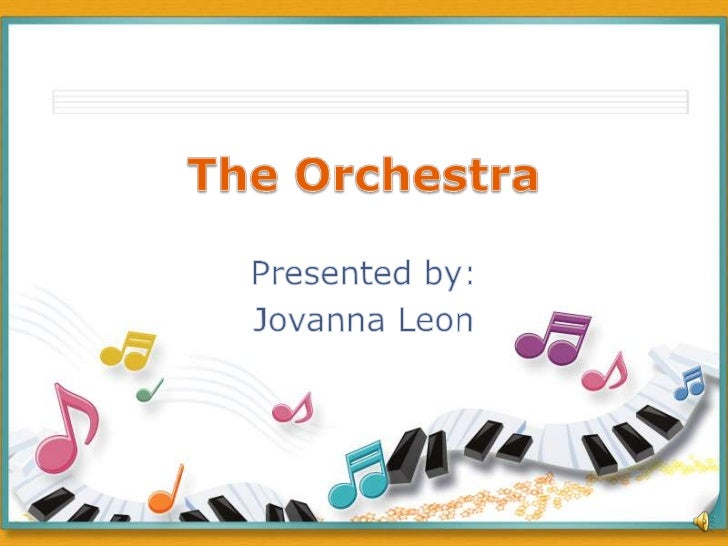 The Orchestra<br />Presented by: <br />Jovanna Leon<br />