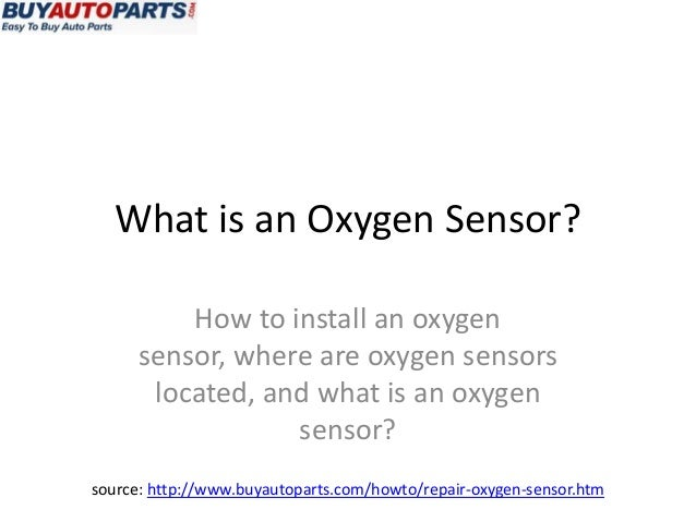 What is an Oxygen Sensor?          How to install an oxygen      sensor, where are oxygen sensors       located, and what ...
