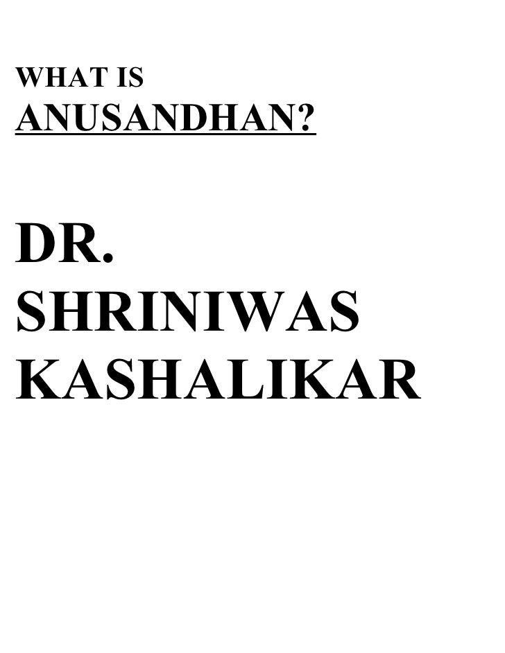WHAT IS ANUSANDHAN?   DR. SHRINIWAS KASHALIKAR