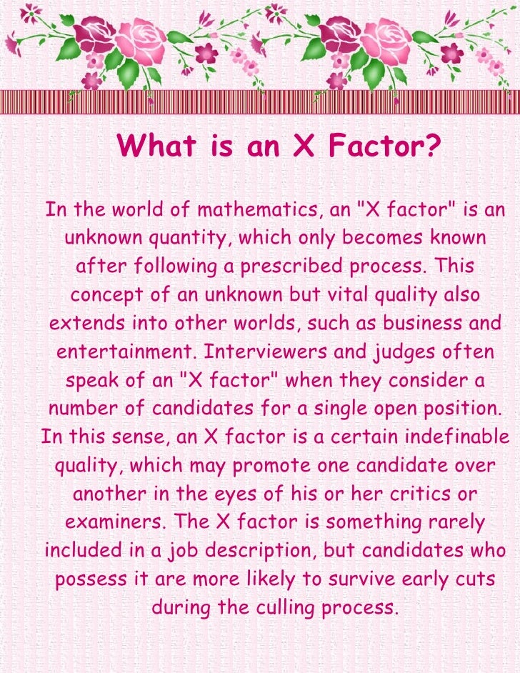 """What is an X Factor? In the world of mathematics, an """"X factor"""" is an    unknown quantity, which only becomes known      a..."""