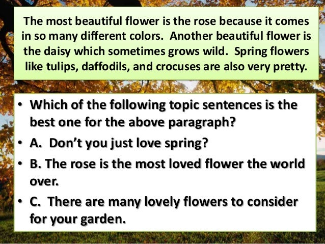 the flowers paragraph Flowers are the most beautiful creation of god their sight is a joy forever they are a subject of poetry and no natural description is complete without reference to.