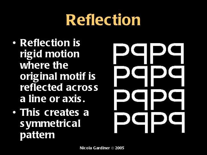 Reflection <ul><li>Reflection  is rigid motion where the original motif is reflected across a line or axis.  </li></ul><ul...