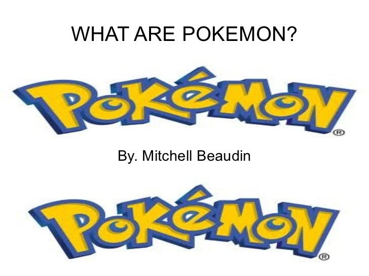 WHAT ARE POKEMON? By. Mitchell Beaudin