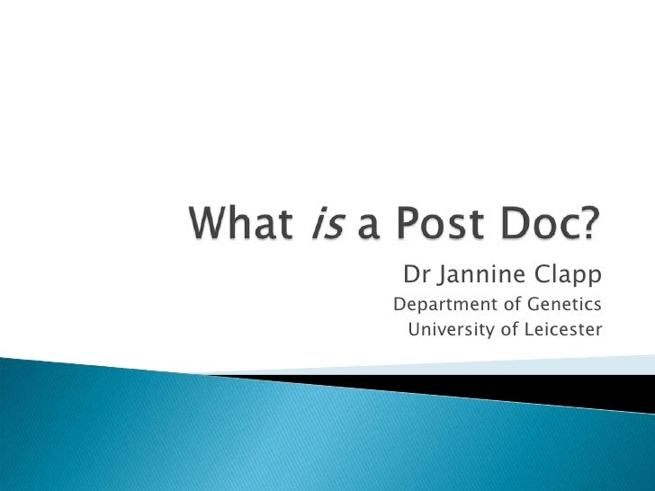 What is a Post Doc?<br />Dr Jannine Clapp<br />Department of Genetics<br />University of Leicester<br />