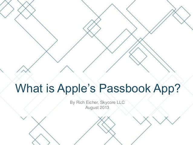 What is Apple's Passbook App? By Rich Eicher, Skycore LLC August 2013