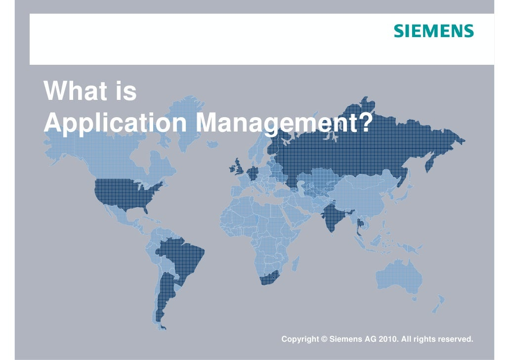 What is Application Management?                       Copyright © Siemens AG 2010. All rights reserved. Page 1   Feb-10   ...