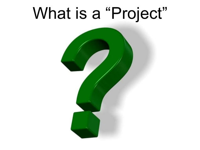 "What is a ""Project"""