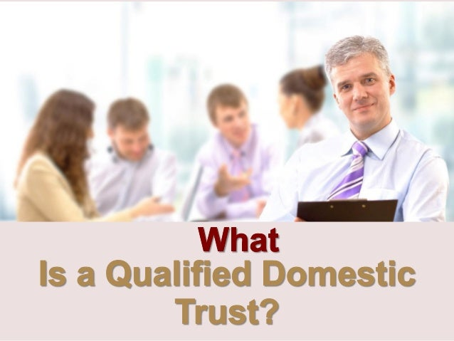 Is a Qualified Domestic Trust?