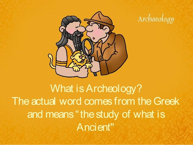 What is archaeology for What does the word soil mean