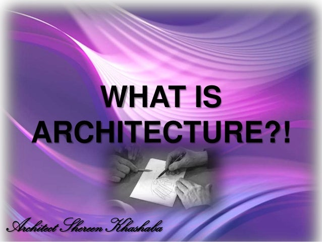 WHAT IS    ARCHITECTURE?!Architect Shereen Khashaba