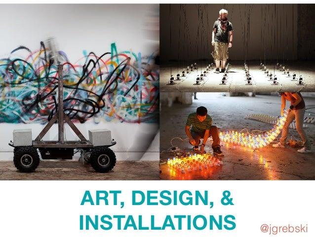 ART, DESIGN, & INSTALLATIONS @jgrebski