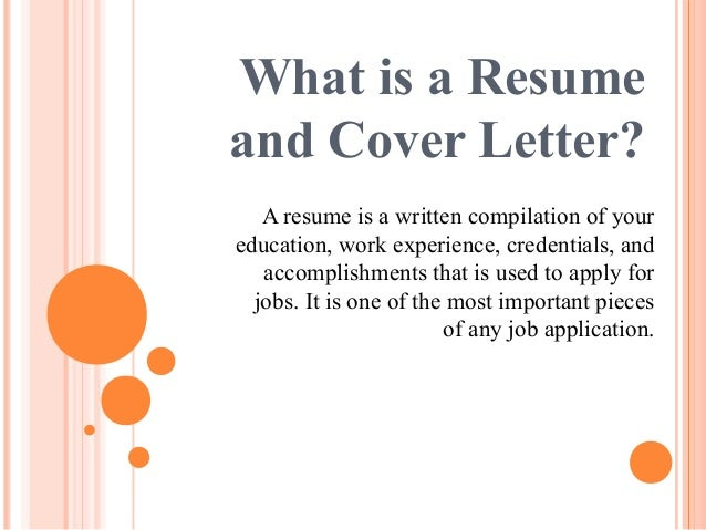What Is A Resume And Cover Letter? A Resume Is A Written Compilation Of  Your ...