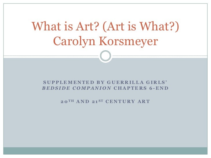 Supplemented by guerrilla girls' Bedside companion Chapters 6-end<br />20th and 21st Century art<br />What is Art? (Art is...