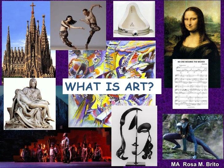 WHAT IS ART?               MA Rosa M. Brito