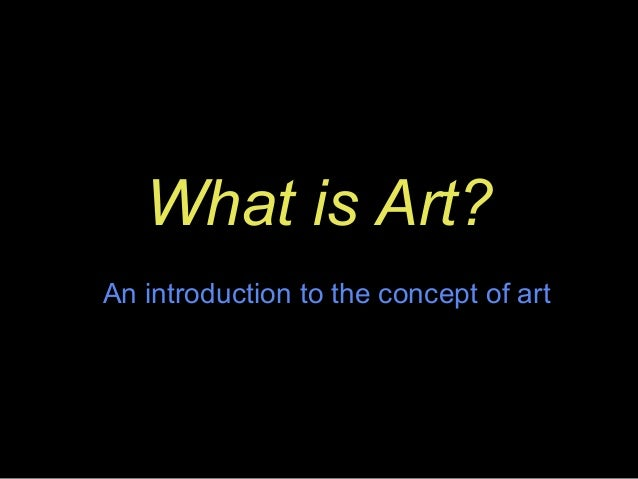 What is Art?An introduction to the concept of art