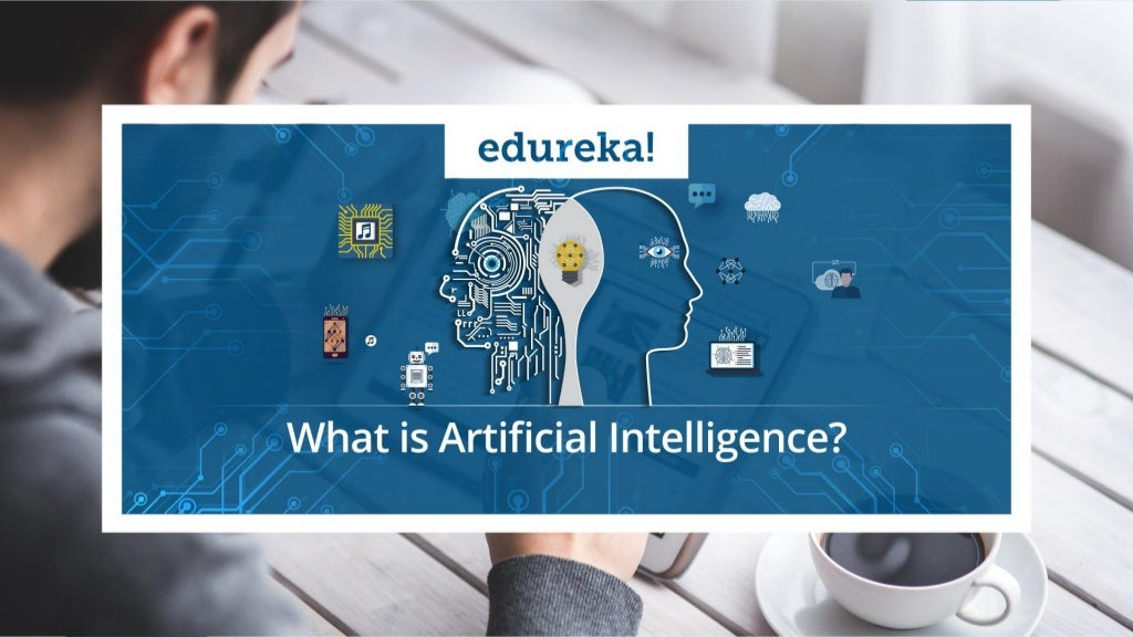 What is Artificial Intelligence | Artificial Intelligence Tutorial For Beginners | Edureka