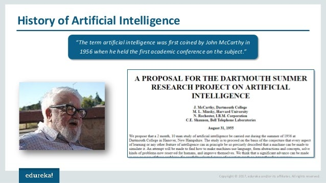 "Copyright © 2017, edureka and/or its affiliates. All rights reserved. History of Artificial Intelligence ""The term artific..."