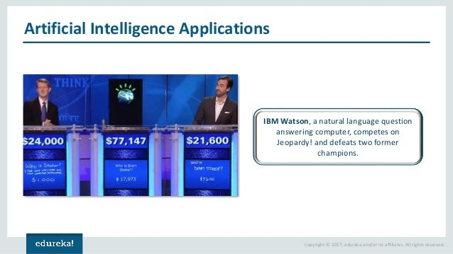 Copyright © 2017, edureka and/or its affiliates. All rights reserved. Artificial Intelligence Applications IBM Watson, a n...
