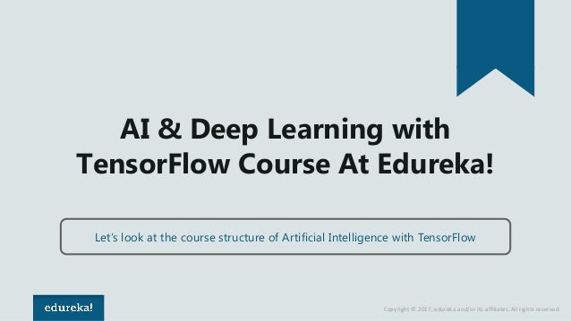 Copyright © 2017, edureka and/or its affiliates. All rights reserved. AI & Deep Learning with TensorFlow Course At Edureka...