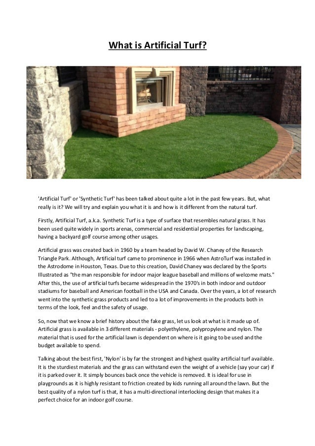 What is Artificial Turf? 'Artificial Turf' or 'Synthetic Turf' has been talked about quite a lot in the past few years. Bu...