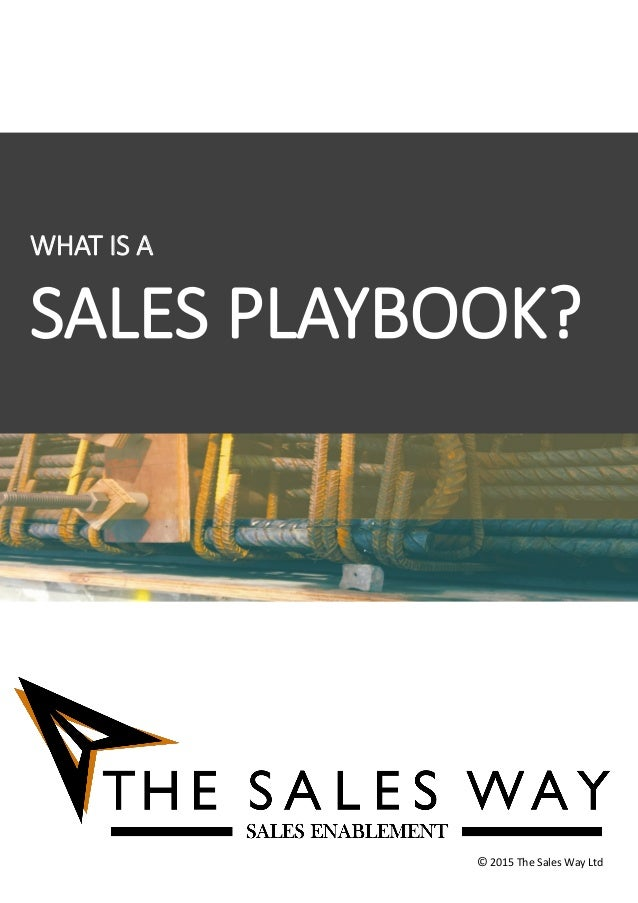 WHAT IS A SALES PLAYBOOK? © 2015 The Sales Way Ltd