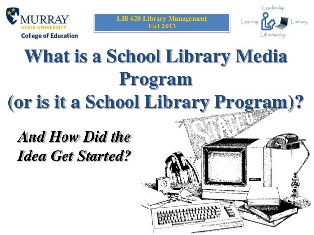 What is a School Library Media Program (or is it a School Library Program)? And How Did the Idea Get Started? LIB 620 Libr...