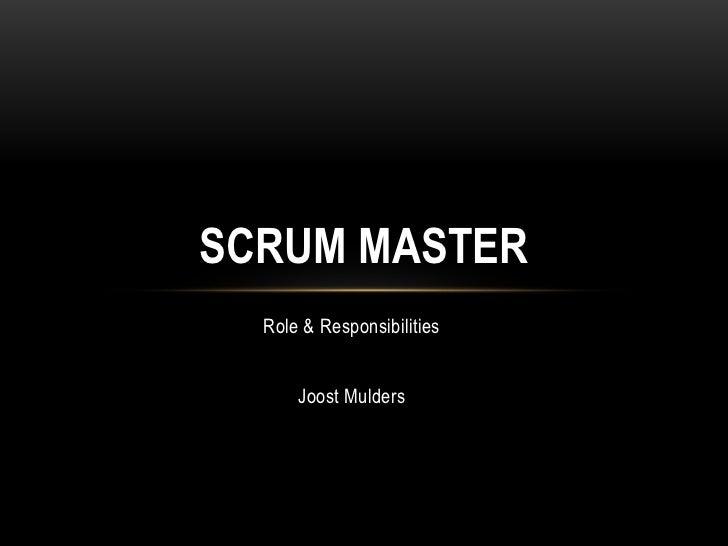 SCRUM MASTER  Role & Responsibilities      Joost Mulders