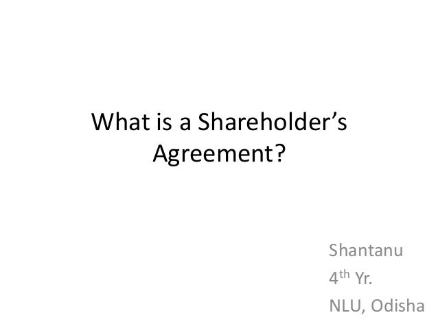 What is a Shareholder's    Agreement?                     Shantanu                     4th Yr.                     NLU, Od...