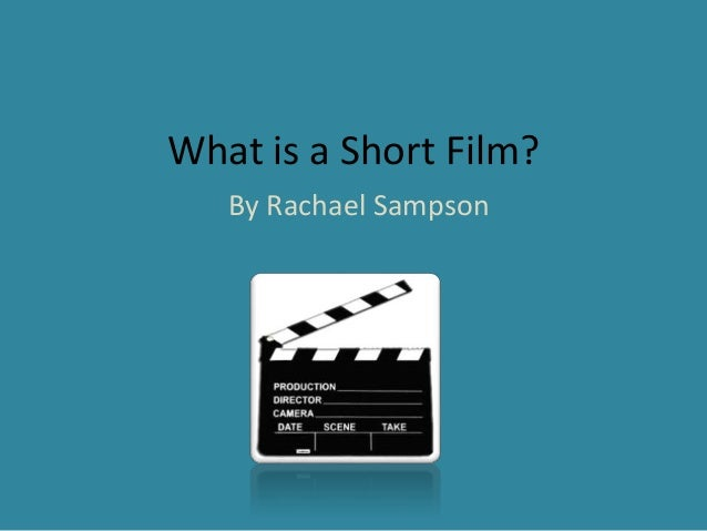 What is a Short Film?  By Rachael Sampson