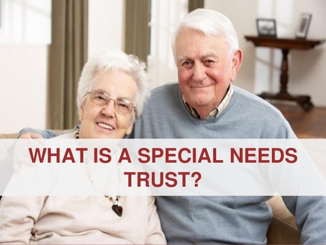 ANNAPOLIS • MILLERSVILLE • BOWIE • WALDORF WHAT IS A SPECIAL NEEDS TRUST?