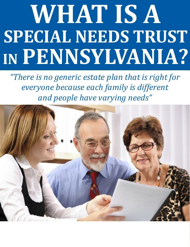 """WHAT IS A  SPECIAL NEEDS TRUST  IN PENNSYLVANIA?  """"There is no generic estate plan that is right for everyone because each..."""