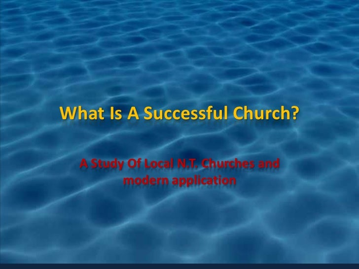 What Is A Successful Church?  A Study Of Local N.T. Churches and         modern application