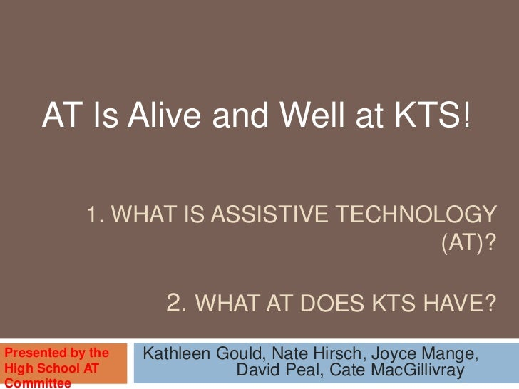 AT Is Alive and Well at KTS!            1. WHAT IS ASSISTIVE TECHNOLOGY                                        (AT)?      ...