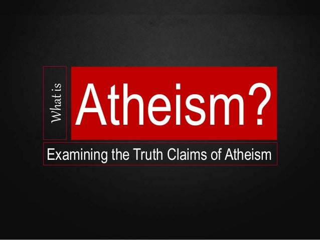 Whatis Atheism? Examining the Truth Claims of Atheism