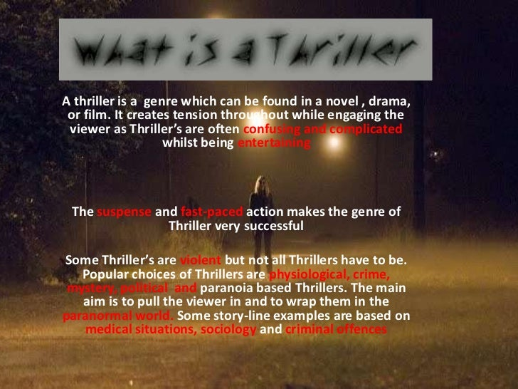 A thriller is a genre which can be found in a novel , drama, or film. It creates tension throughout while engaging the vie...