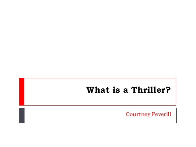 What is a Thriller? Courtney Peverill