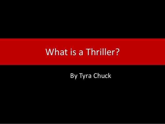 What is a Thriller? By Tyra Chuck