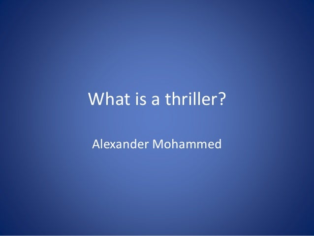What is a thriller? Alexander Mohammed