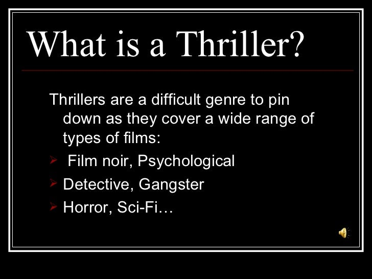 What is a Thriller? <ul><li>Thrillers are a difficult genre to pin down as they cover a wide range of types of films: </li...
