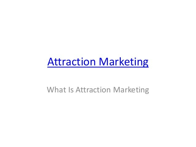 Attraction Marketing What Is Attraction Marketing