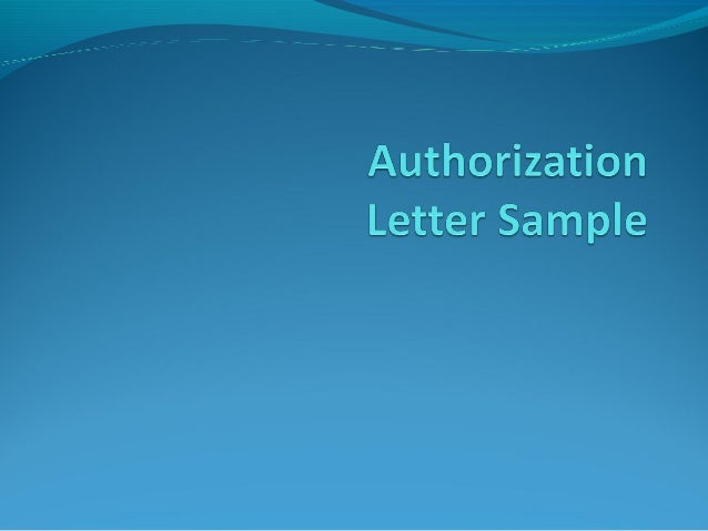Authorization letter sample authorization letter is written to authorize someone to act on your behalf like for example thecheapjerseys Choice Image