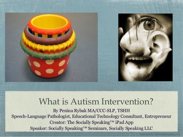 What is Autism Intervention? By Penina Rybak MA/CCC-SLP, TSHH Speech-Language Pathologist, Educational Technology Consulta...