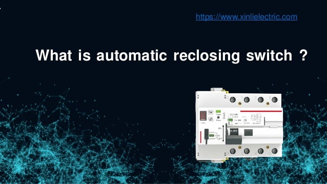 What is automatic reclosing switch ? https://www.xinlielectric.com