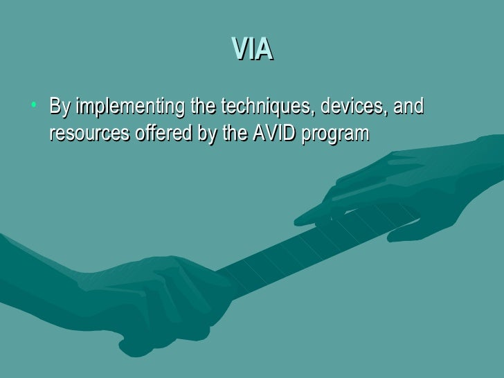 VIA <ul><li>By implementing the techniques, devices, and resources offered by the AVID program </li></ul>