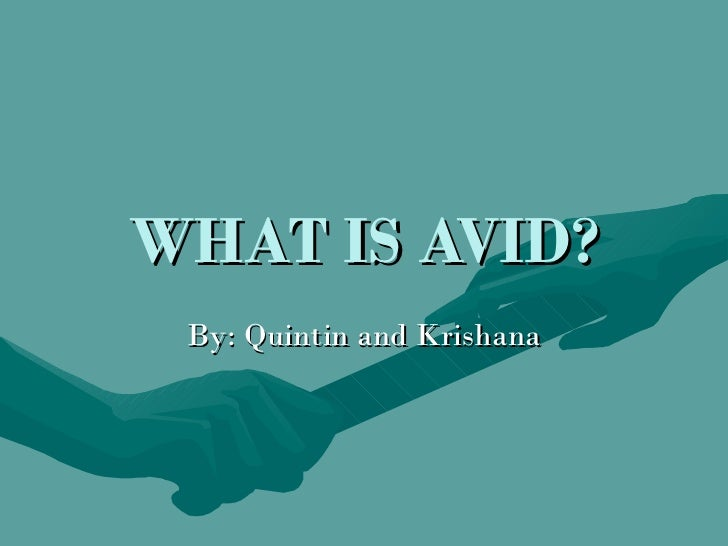 WHAT IS AVID? By: Quintin and Krishana